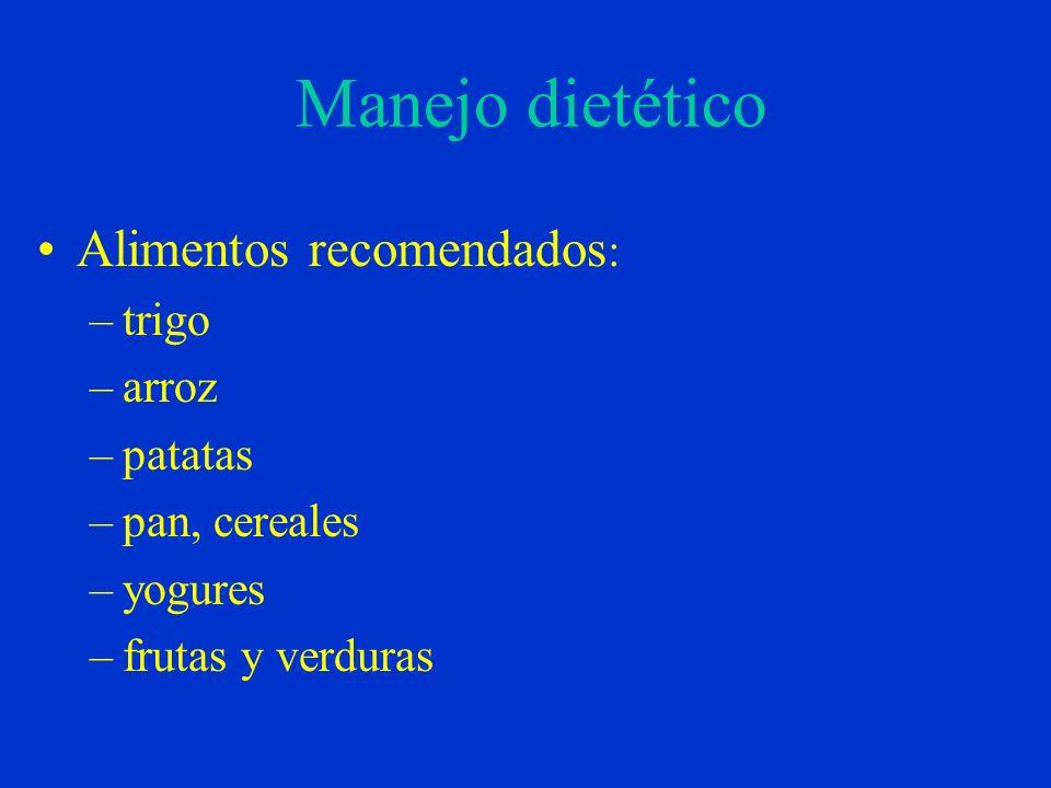 Manejo dietético Alimentos recomendados : –trigo –arroz –patatas –pan, cereales –yogures –frutas y verduras