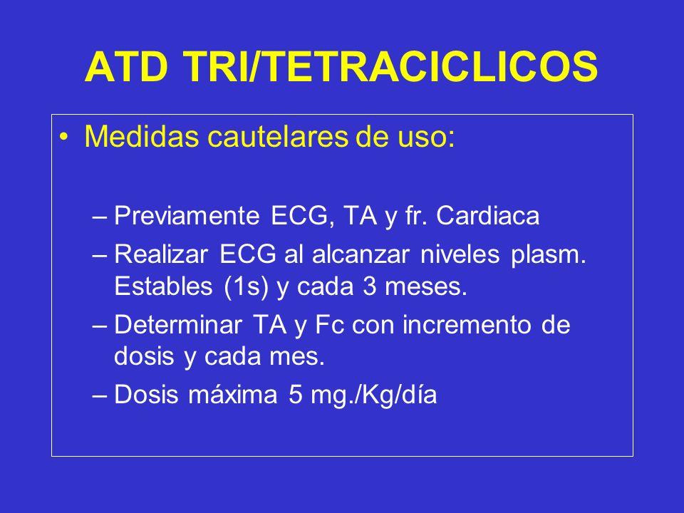 ATD TRI/TETRACICLICOS Medidas cautelares de uso: –Previamente ECG, TA y fr. Cardiaca –Realizar ECG al alcanzar niveles plasm. Estables (1s) y cada 3 m
