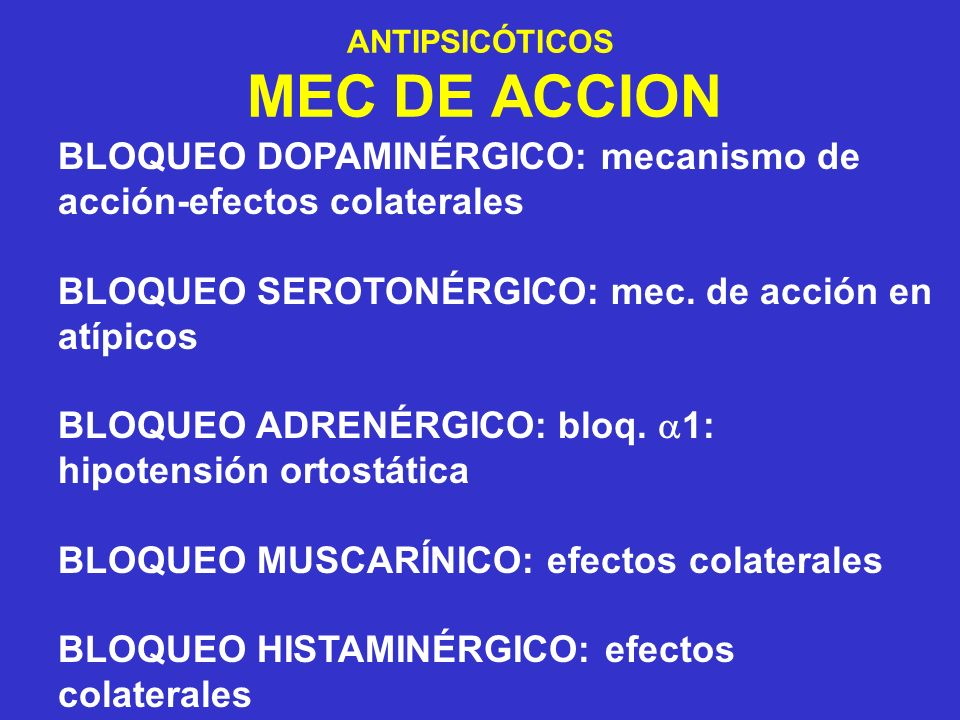 BLOQUEO DOPAMINÉRGICO: mecanismo de acción-efectos colaterales BLOQUEO SEROTONÉRGICO: mec. de acción en atípicos BLOQUEO ADRENÉRGICO: bloq. 1: hipoten