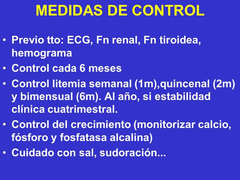 MEDIDAS DE CONTROL Previo tto: ECG, Fn renal, Fn tiroidea, hemograma Control cada 6 meses Control litemia semanal (1m),quincenal (2m) y bimensual (6m)