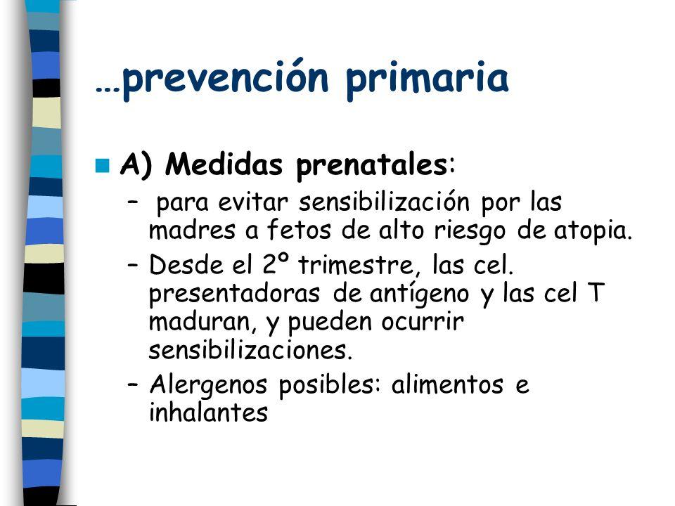 …prevención primaria A) Medidas prenatales: – para evitar sensibilización por las madres a fetos de alto riesgo de atopia.