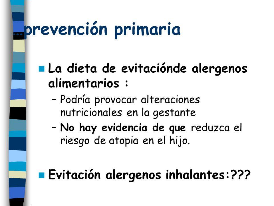 …prevención primaria La dieta de evitaciónde alergenos alimentarios : –Podría provocar alteraciones nutricionales en la gestante –No hay evidencia de que reduzca el riesgo de atopia en el hijo.