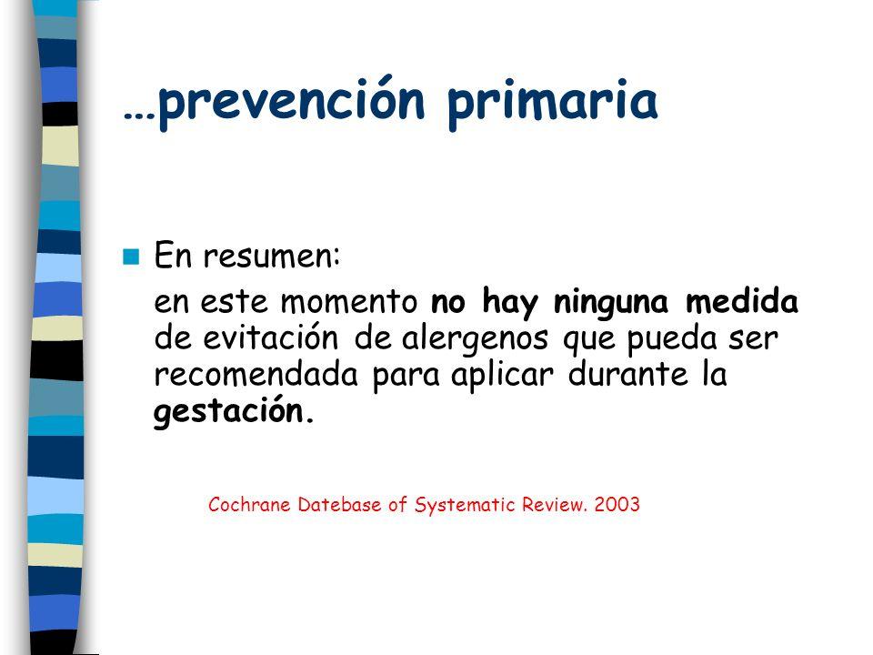 …prevención primaria En resumen: en este momento no hay ninguna medida de evitación de alergenos que pueda ser recomendada para aplicar durante la gestación.