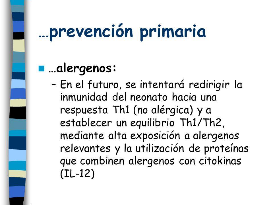 …prevención primaria …alergenos: –En el futuro, se intentará redirigir la inmunidad del neonato hacia una respuesta Th1 (no alérgica) y a establecer un equilibrio Th1/Th2, mediante alta exposición a alergenos relevantes y la utilización de proteínas que combinen alergenos con citokinas (IL-12)