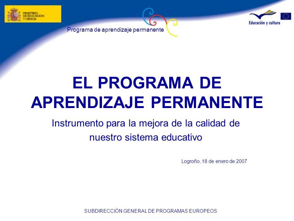 Programa de aprendizaje permanente SUBDIRECCIÓN GENERAL DE PROGRAMAS EUROPEOS OBJETIVO GENERAL El objetivo general del programa de aprendizaje permanente es contribuir, mediante el aprendizaje permanente, al desarrollo de la Comunidad como sociedad del conocimiento avanzada, con un crecimiento económico sostenible, más y mejores puestos de trabajo y una mayor cohesión social, garantizando al mismo tiempo una buena protección del medio ambiente en beneficio de las generaciones futuras.