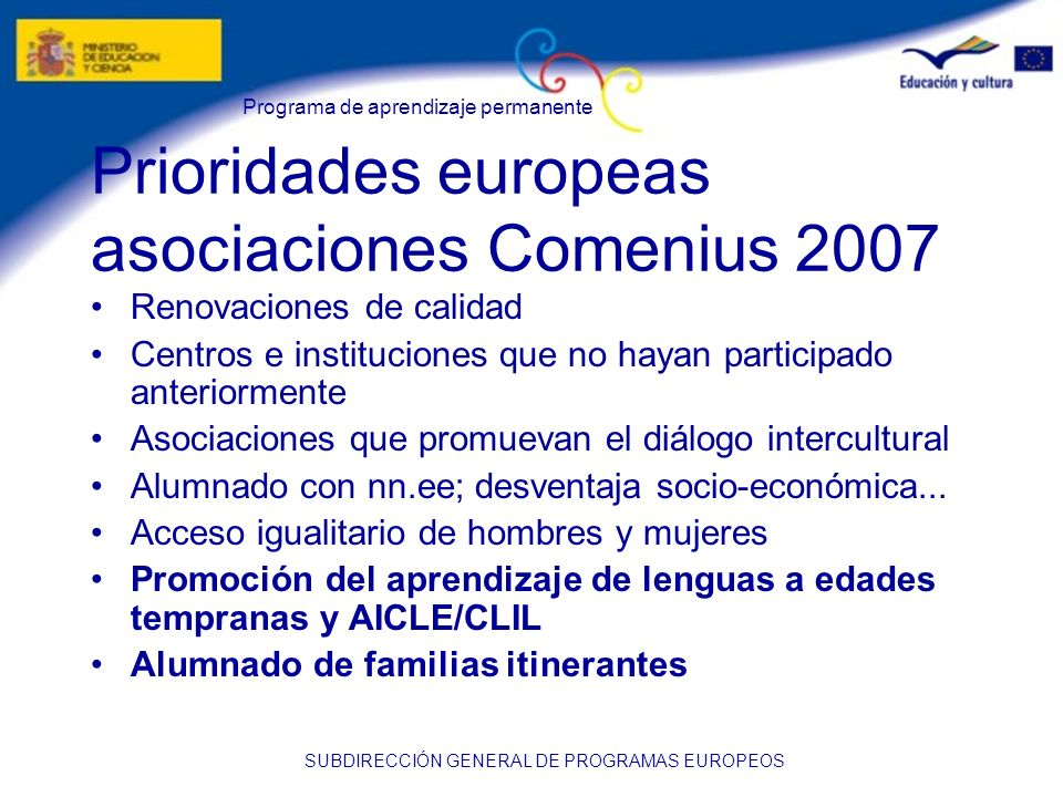 Programa de aprendizaje permanente SUBDIRECCIÓN GENERAL DE PROGRAMAS EUROPEOS Prioridades europeas asociaciones Comenius 2007 Renovaciones de calidad