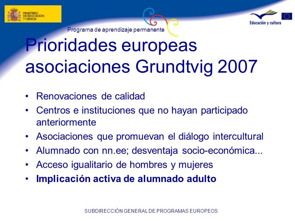 Programa de aprendizaje permanente SUBDIRECCIÓN GENERAL DE PROGRAMAS EUROPEOS Prioridades europeas asociaciones Grundtvig 2007 Renovaciones de calidad