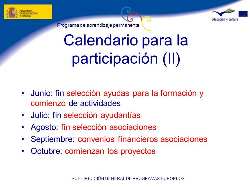 Programa de aprendizaje permanente SUBDIRECCIÓN GENERAL DE PROGRAMAS EUROPEOS Calendario para la participación (II) Junio: fin selección ayudas para l