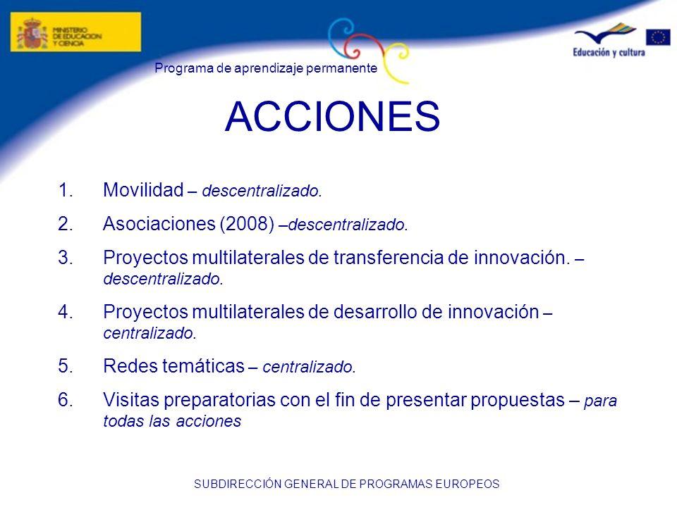 Programa de aprendizaje permanente SUBDIRECCIÓN GENERAL DE PROGRAMAS EUROPEOS ACCIONES 1.Movilidad – descentralizado. 2.Asociaciones (2008) –descentra