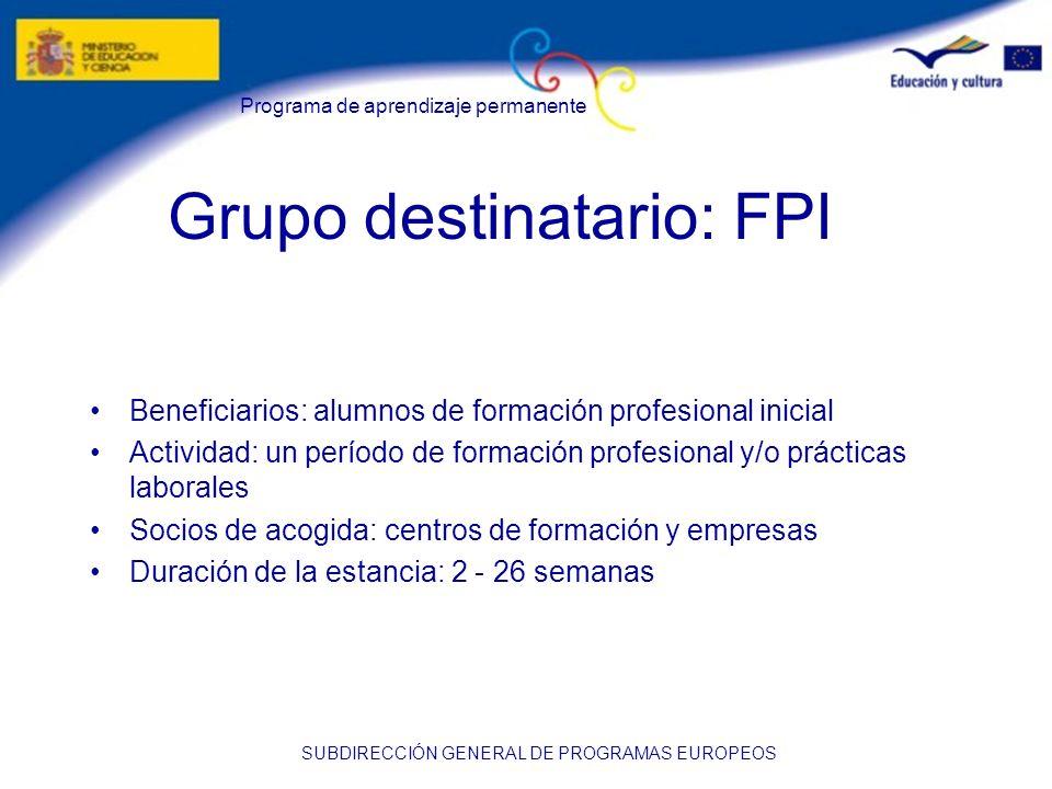 Programa de aprendizaje permanente SUBDIRECCIÓN GENERAL DE PROGRAMAS EUROPEOS Grupo destinatario: FPI Beneficiarios: alumnos de formación profesional