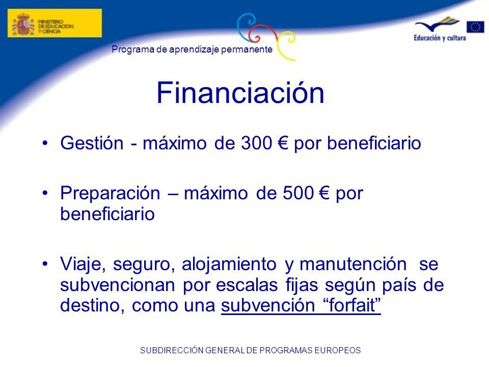 Programa de aprendizaje permanente SUBDIRECCIÓN GENERAL DE PROGRAMAS EUROPEOS Financiación Gestión - máximo de 300 por beneficiario Preparación – máxi