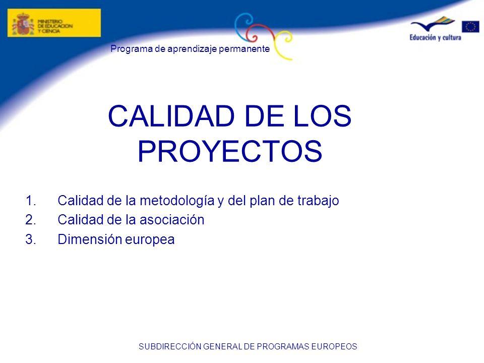 Programa de aprendizaje permanente SUBDIRECCIÓN GENERAL DE PROGRAMAS EUROPEOS CALIDAD DE LOS PROYECTOS 1.Calidad de la metodología y del plan de traba