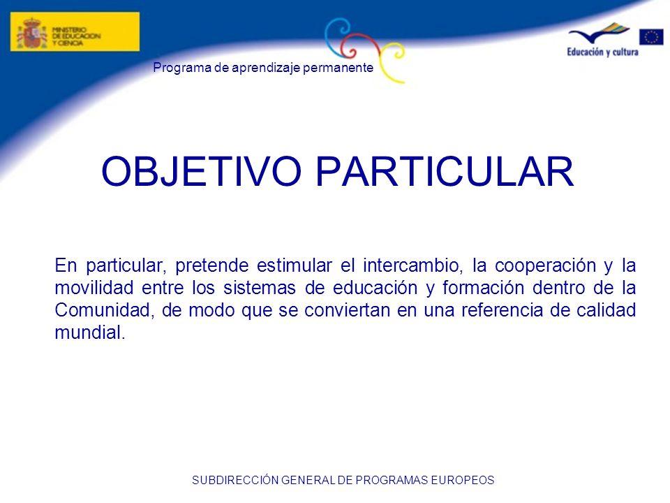 Programa de aprendizaje permanente SUBDIRECCIÓN GENERAL DE PROGRAMAS EUROPEOS OBJETIVO PARTICULAR En particular, pretende estimular el intercambio, la