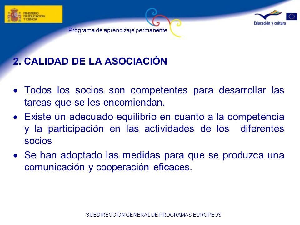 Programa de aprendizaje permanente SUBDIRECCIÓN GENERAL DE PROGRAMAS EUROPEOS 2. CALIDAD DE LA ASOCIACIÓN Todos los socios son competentes para desarr