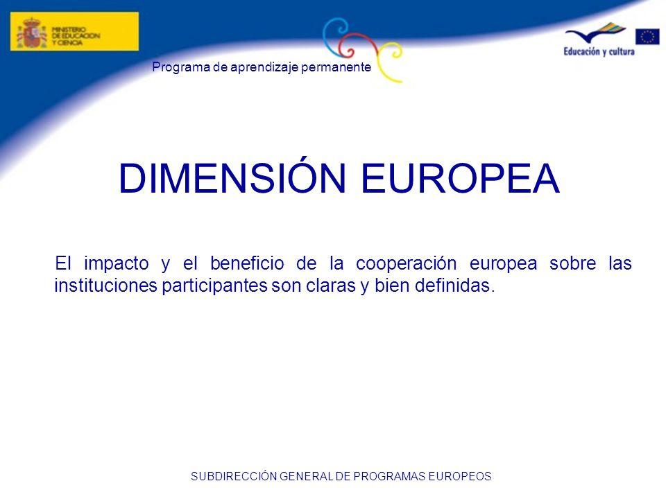Programa de aprendizaje permanente SUBDIRECCIÓN GENERAL DE PROGRAMAS EUROPEOS DIMENSIÓN EUROPEA El impacto y el beneficio de la cooperación europea so