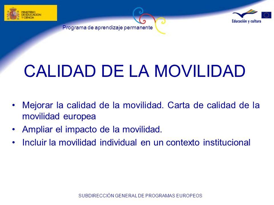 Programa de aprendizaje permanente SUBDIRECCIÓN GENERAL DE PROGRAMAS EUROPEOS CALIDAD DE LA MOVILIDAD Mejorar la calidad de la movilidad. Carta de cal