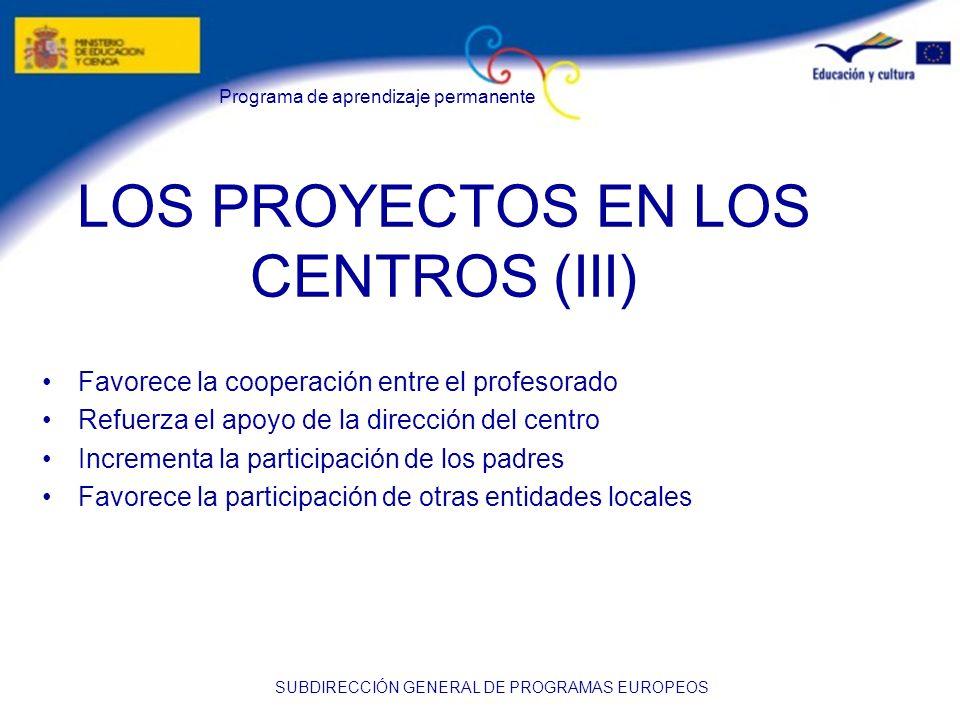 Programa de aprendizaje permanente SUBDIRECCIÓN GENERAL DE PROGRAMAS EUROPEOS LOS PROYECTOS EN LOS CENTROS (III) Favorece la cooperación entre el prof