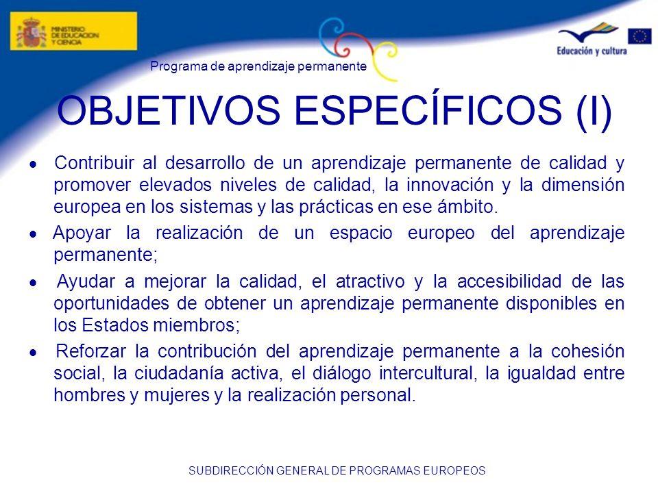 Programa de aprendizaje permanente SUBDIRECCIÓN GENERAL DE PROGRAMAS EUROPEOS OBJETIVOS ESPECÍFICOS (I) Contribuir al desarrollo de un aprendizaje per