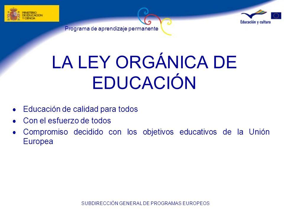 Programa de aprendizaje permanente SUBDIRECCIÓN GENERAL DE PROGRAMAS EUROPEOS LA LEY ORGÁNICA DE EDUCACIÓN Educación de calidad para todos Con el esfu