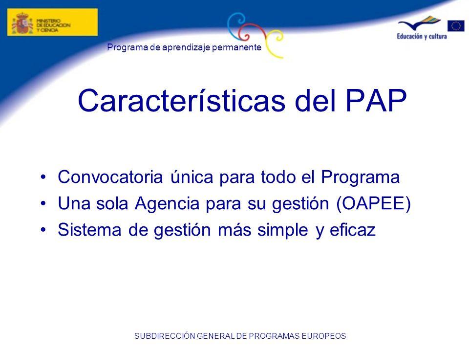 Programa de aprendizaje permanente SUBDIRECCIÓN GENERAL DE PROGRAMAS EUROPEOS Características del PAP Convocatoria única para todo el Programa Una sol
