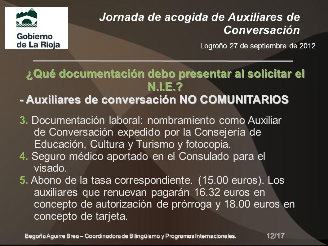 Jornada de acogida de Auxiliares de Conversación Logroño 27 de septiembre de 2012 12/17 Begoña Aguirre Brea – Coordinadora de Bilingüismo y Programas Internacionales.