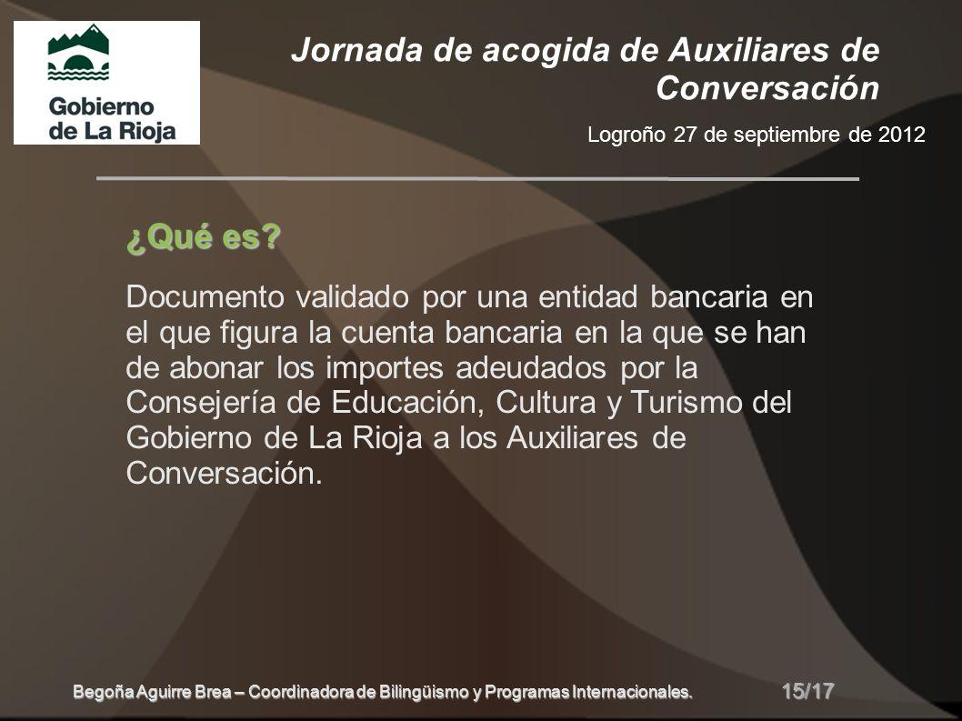 Jornada de acogida de Auxiliares de Conversación Logroño 27 de septiembre de 2012 15/17 Begoña Aguirre Brea – Coordinadora de Bilingüismo y Programas Internacionales.