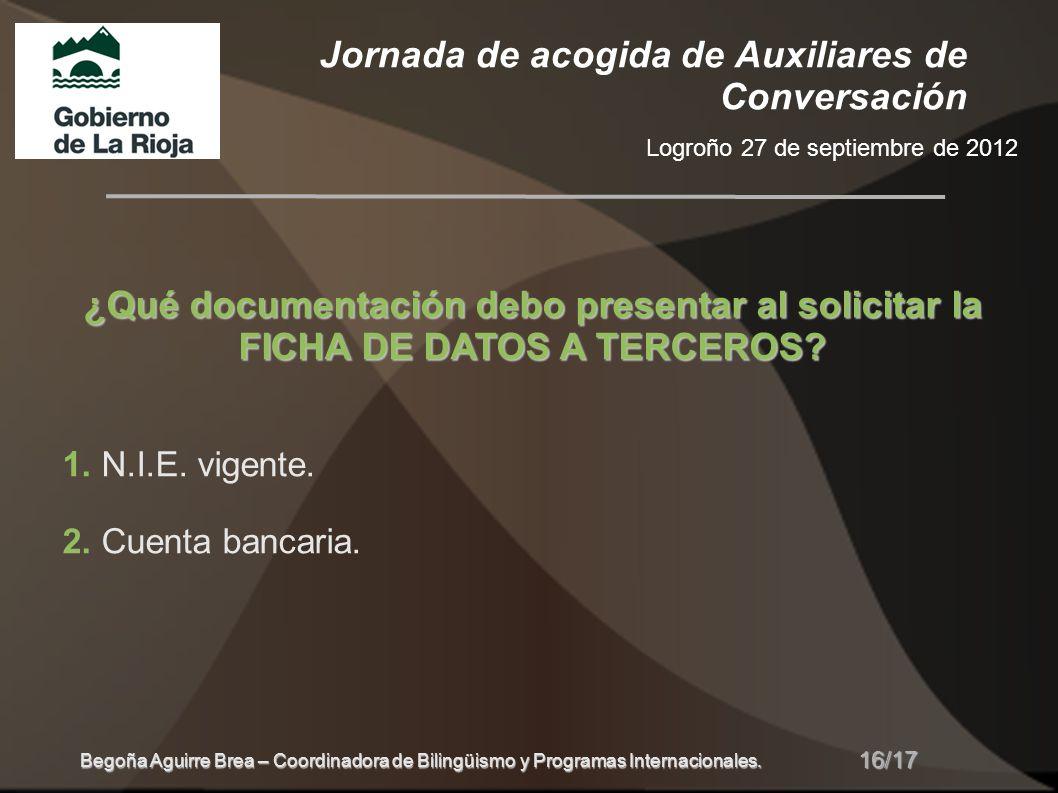 Jornada de acogida de Auxiliares de Conversación Logroño 27 de septiembre de 2012 16/17 Begoña Aguirre Brea – Coordinadora de Bilingüismo y Programas Internacionales.