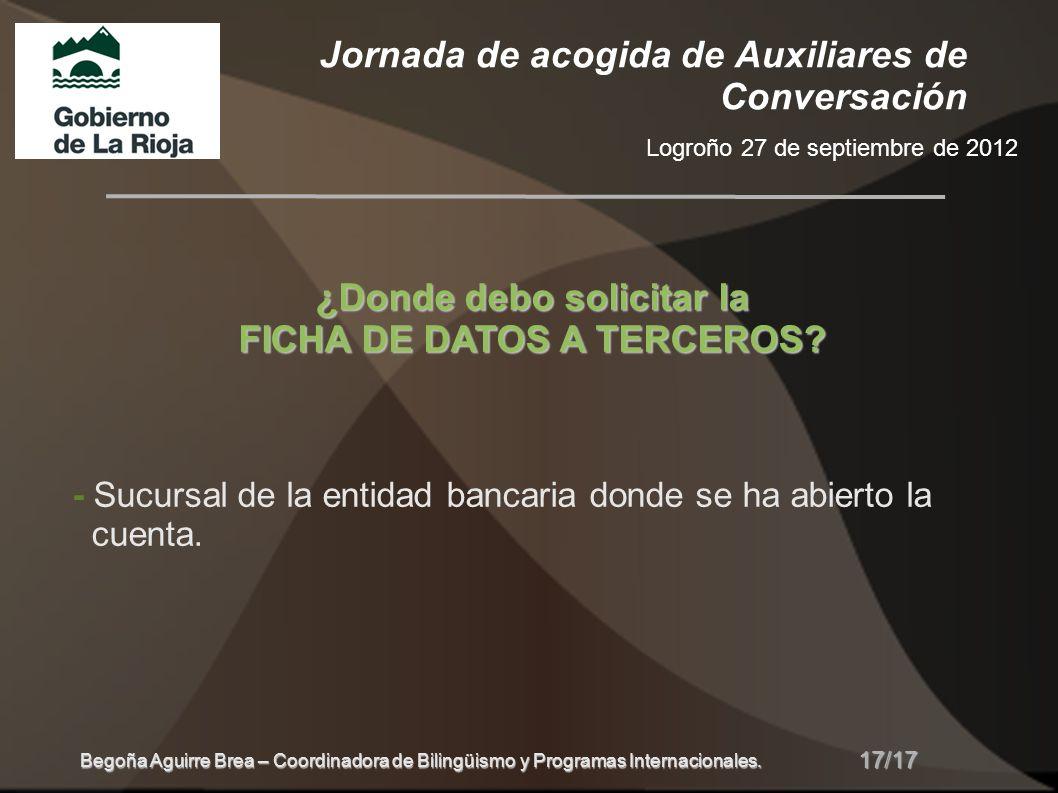 Jornada de acogida de Auxiliares de Conversación Logroño 27 de septiembre de 2012 17/17 Begoña Aguirre Brea – Coordinadora de Bilingüismo y Programas Internacionales.