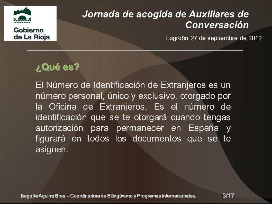 Jornada de acogida de Auxiliares de Conversación Logroño 27 de septiembre de 2012 4/17 Begoña Aguirre Brea – Coordinadora de Bilingüismo y Programas Internacionales.