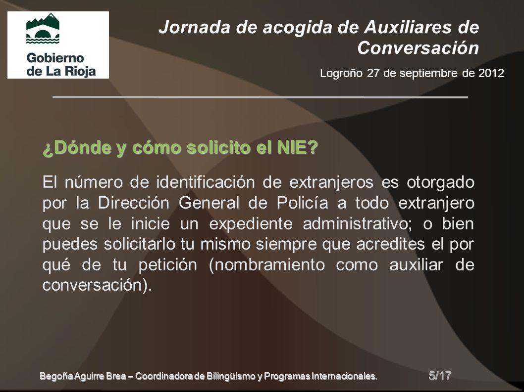 Jornada de acogida de Auxiliares de Conversación Logroño 27 de septiembre de 2012 5/17 Begoña Aguirre Brea – Coordinadora de Bilingüismo y Programas Internacionales.