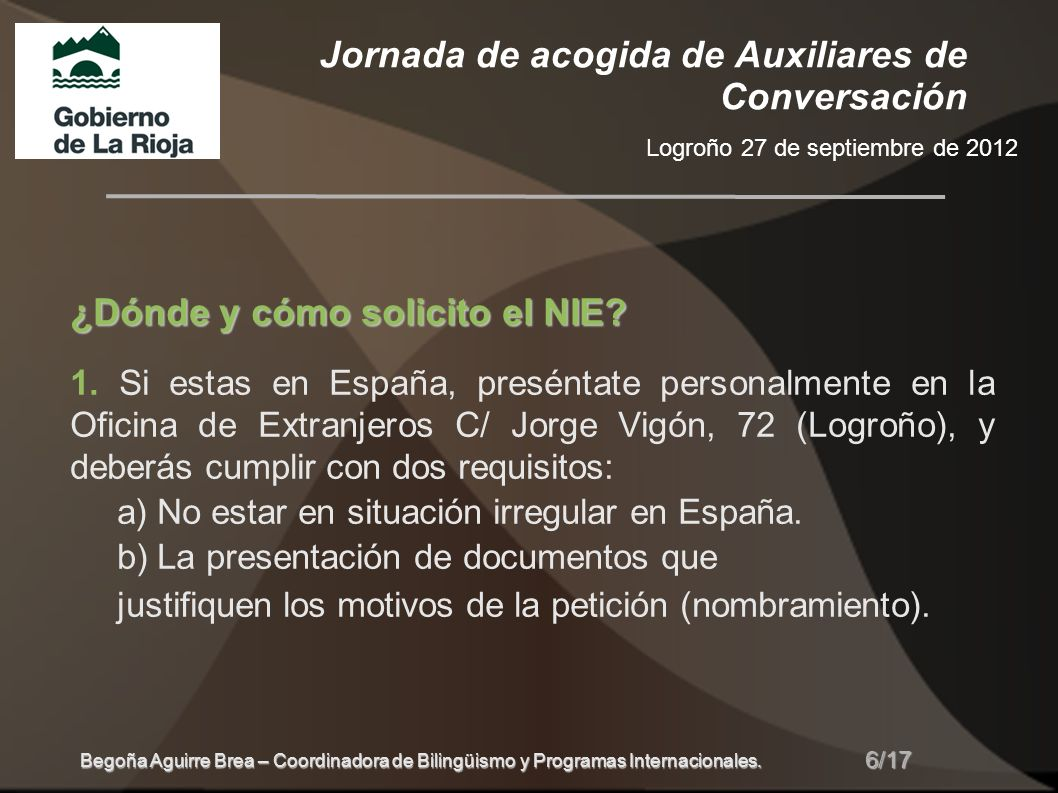 Jornada de acogida de Auxiliares de Conversación Logroño 27 de septiembre de 2012 6/17 Begoña Aguirre Brea – Coordinadora de Bilingüismo y Programas Internacionales.