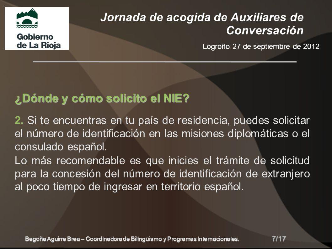 Jornada de acogida de Auxiliares de Conversación Logroño 27 de septiembre de 2012 8/17 Begoña Aguirre Brea – Coordinadora de Bilingüismo y Programas Internacionales.