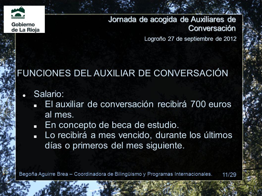 Jornada de acogida de Auxiliares de Conversación FUNCIONES DEL AUXILIAR DE CONVERSACIÓN Salario: El auxiliar de conversación recibirá 700 euros al mes