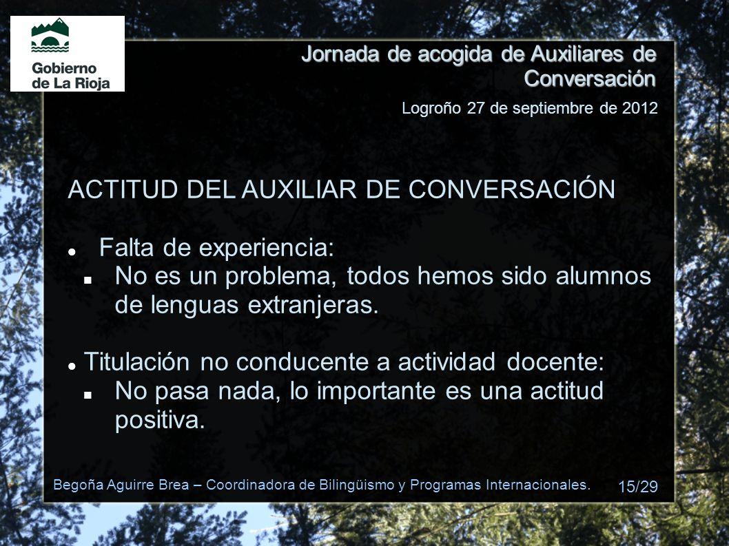 Jornada de acogida de Auxiliares de Conversación ACTITUD DEL AUXILIAR DE CONVERSACIÓN Falta de experiencia: No es un problema, todos hemos sido alumno