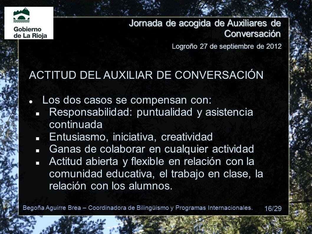 Jornada de acogida de Auxiliares de Conversación ACTITUD DEL AUXILIAR DE CONVERSACIÓN Los dos casos se compensan con: Responsabilidad: puntualidad y a