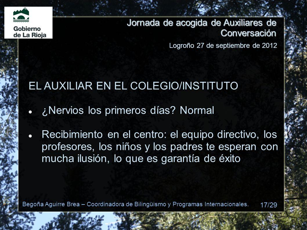 Jornada de acogida de Auxiliares de Conversación EL AUXILIAR EN EL COLEGIO/INSTITUTO ¿Nervios los primeros días? Normal Recibimiento en el centro: el