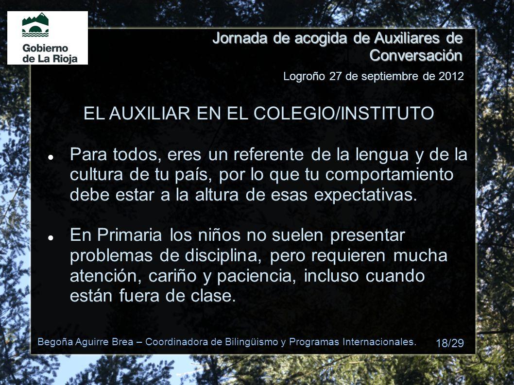 Jornada de acogida de Auxiliares de Conversación EL AUXILIAR EN EL COLEGIO/INSTITUTO Para todos, eres un referente de la lengua y de la cultura de tu