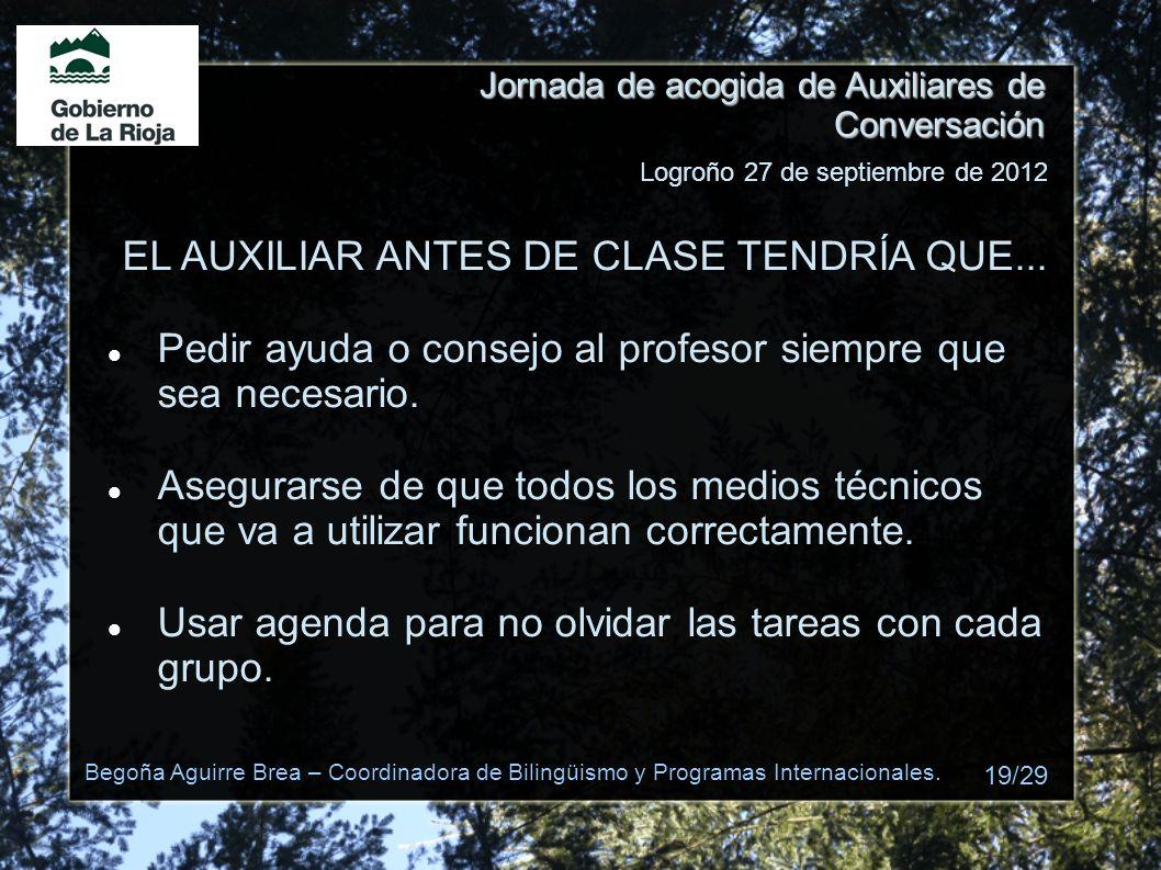 Jornada de acogida de Auxiliares de Conversación EL AUXILIAR ANTES DE CLASE TENDRÍA QUE... Pedir ayuda o consejo al profesor siempre que sea necesario