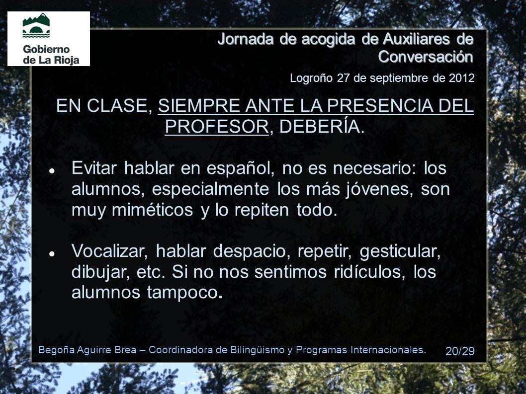 Jornada de acogida de Auxiliares de Conversación EN CLASE, SIEMPRE ANTE LA PRESENCIA DEL PROFESOR, DEBERÍA. Evitar hablar en español, no es necesario:
