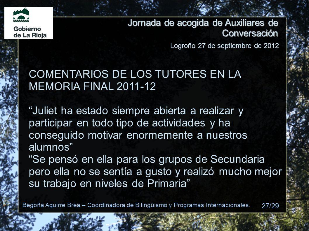Jornada de acogida de Auxiliares de Conversación COMENTARIOS DE LOS TUTORES EN LA MEMORIA FINAL 2011-12 Juliet ha estado siempre abierta a realizar y