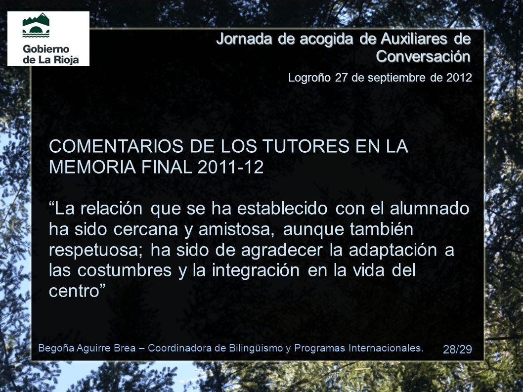 Jornada de acogida de Auxiliares de Conversación COMENTARIOS DE LOS TUTORES EN LA MEMORIA FINAL 2011-12 La relación que se ha establecido con el alumn