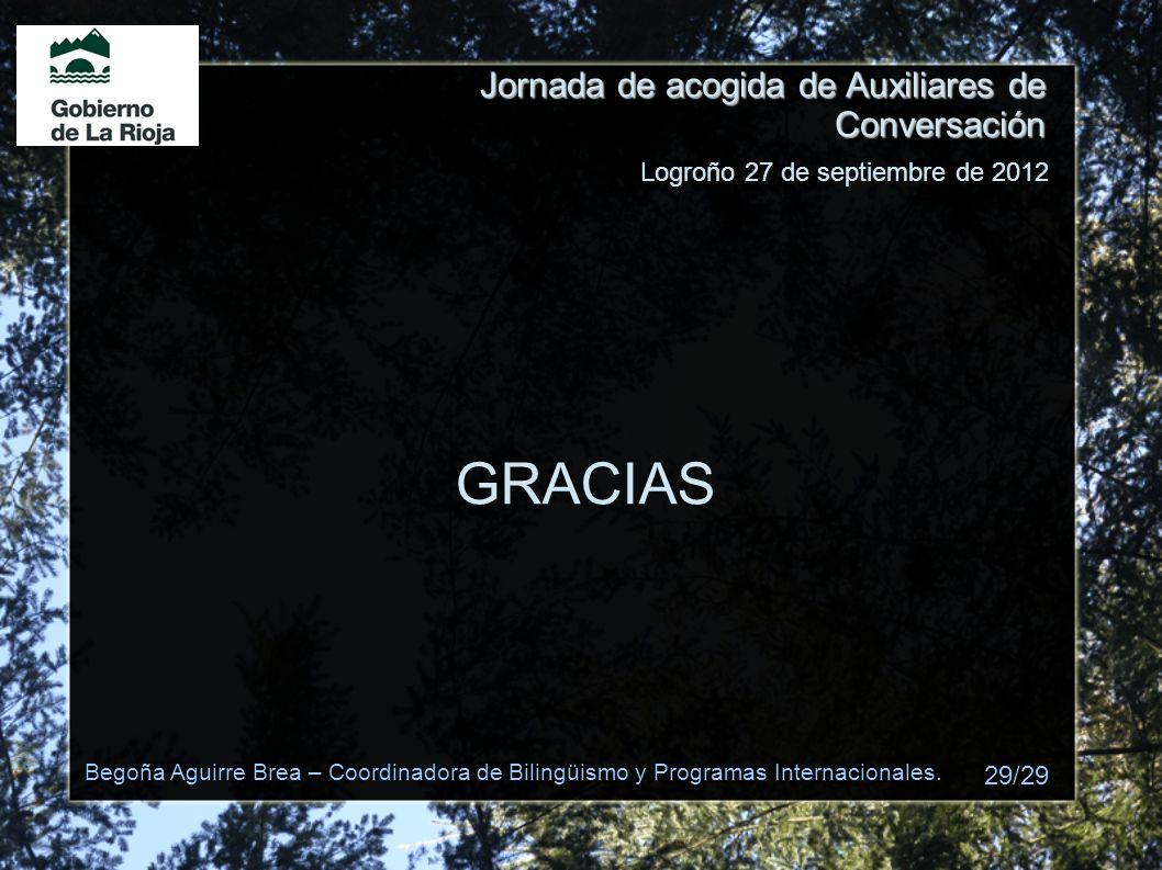 Jornada de acogida de Auxiliares de Conversación GRACIAS Logroño 27 de septiembre de 2012 Begoña Aguirre Brea – Coordinadora de Bilingüismo y Programa