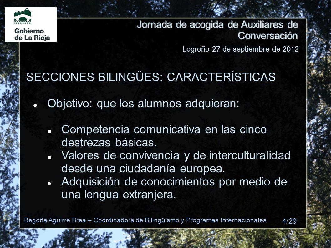 Jornada de acogida de Auxiliares de Conversación SECCIONES BILINGÜES: CARACTERÍSTICAS Objetivo: que los alumnos adquieran: Competencia comunicativa en