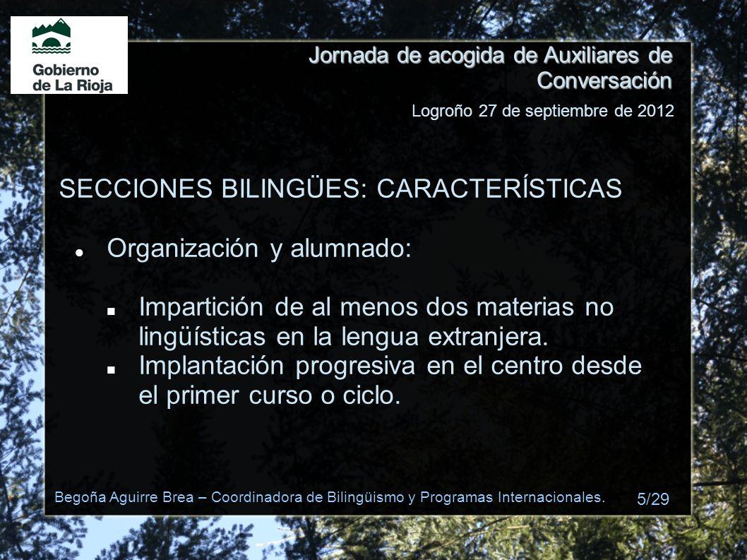 Jornada de acogida de Auxiliares de Conversación SECCIONES BILINGÜES: CARACTERÍSTICAS Organización y alumnado: Impartición de al menos dos materias no