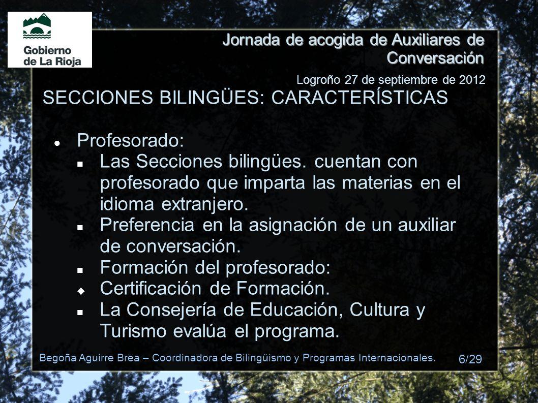 Jornada de acogida de Auxiliares de Conversación SECCIONES BILINGÜES: CARACTERÍSTICAS Profesorado: Las Secciones bilingües. cuentan con profesorado qu