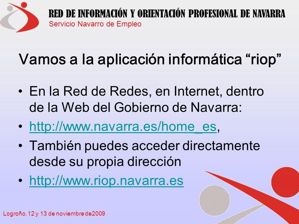 Servicio Navarro de Empleo RED DE INFORMACIÓN Y ORIENTACIÓN PROFESIONAL DE NAVARRA Logroño, 12 y 13 de noviembre de2009 Contenidos de la parte pública de la herramienta