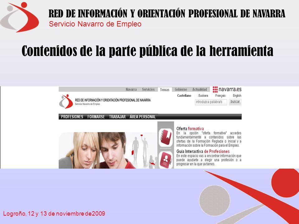 Servicio Navarro de Empleo RED DE INFORMACIÓN Y ORIENTACIÓN PROFESIONAL DE NAVARRA Logroño, 12 y 13 de noviembre de2009 Contenidos de la parte de profesionales de la herramienta