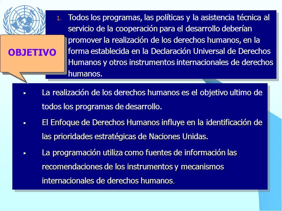 El Entendimiento Común de Naciones Unidas sobre Enfoque de Derechos 1. Todos los programas, las políticas y la asistencia técnica al servicio de la co