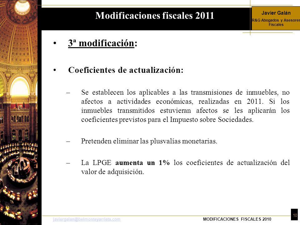 Javier Galán R&G Abogados y Asesores Fiscales 10 javiergalan@belmonteyarrieta.comjaviergalan@belmonteyarrieta.comMODIFICACIONES FISCALES 2010 3ª modif