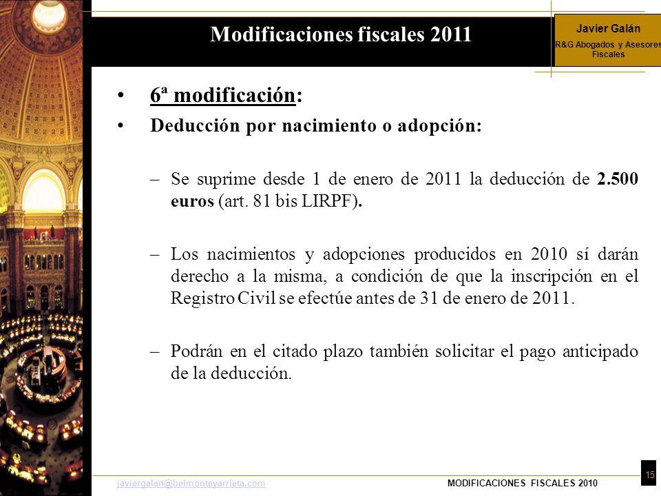 Javier Galán R&G Abogados y Asesores Fiscales 15 javiergalan@belmonteyarrieta.comjaviergalan@belmonteyarrieta.comMODIFICACIONES FISCALES 2010 6ª modif